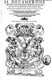 Il Decamerone di Giouanni Boccaccio di nuouo emendato secondo gli antichi essemplari, per giudicio e diligenza di piu autori, con la diuersità di molti testi posta per ordine in margine, & nel fine con gli epitheti dell'autore, espositione de prouerbi et luoghi difficili ..
