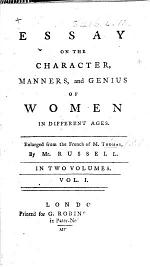 Essay on the character, manners and genius of Women in different ages. Enlarged from the French of M. Thomas, by Mr Russell