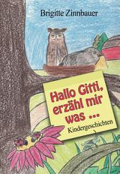Hallo Gitti, erzähl mir was ...: Kindergeschichten