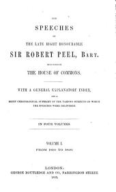 The speeches of the late Right Honourable Sir Robert Peel, bart: delivered in the House of Commons, Volume 1