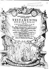 Disputatio juridica inauguralis de testamentis ordinandis: Quam ... ex auctoritate ... Michaelis Rossal ...
