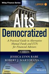 Alts Democratized: A Practical Guide to Alternative Mutual Funds and ETFs for Financial Advisors