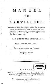 Manuel De L'Artilleur: Contenant tous les objets dont la connoissance est nécessaire aux officiers et sous-officiers de l'artillerie, suivant l'approbation de Gribeauval
