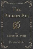The Pigeon Pie  Classic Reprint  PDF