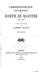 Correspondance diplomatique de Joseph de Maistre, 1811-1817: Volume1