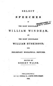 Select Speeches of the Right Honourable William Windham, and the Right Honourable William Huskisson: With Preliminary Biographical Sketches