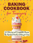 Baking Cookbook for Teenagers