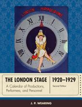 The London Stage 1920-1929: A Calendar of Productions, Performers, and Personnel, Edition 2