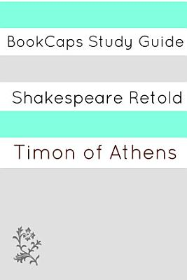 Timon of Athens in Plain and Simple English  a Modern Translation and the Original Version