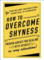 How to Overcome Shyness: Step-by-Step Instructions, Exercises, and Scenarios