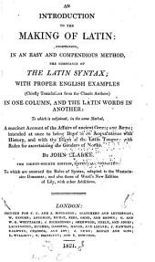 An Introduction to the Making of Latin: Comprising, After an Easy, Compendious Method, the Substance of Latin Syntax