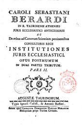 Caroli Sebastiani Berardi ... Institutiones juris ecclesiastici. Opus posthumum in duas partes tributum. Pars 1. (-2.): Volume 2