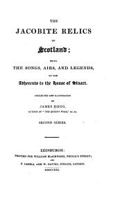 The Jacobite Relics of Scotland: Being the Songs, Airs, and Legends of the Adherents to the House of Stuart, Volume 2