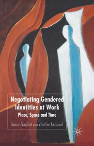 Negotiating Gendered Identities at Work PDF