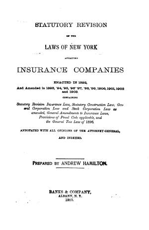 Statutory Revision of the Laws of New York Affecting Insurance Companies, Passed in 1892, and Amended in 1893, 1894, 1895, 1896, 1897, 1898, 1899, 1900, 1901, 1902 and 1903