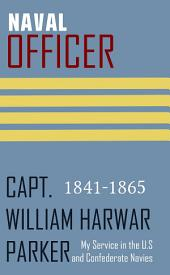 Naval Officer: My Service in the U.S. and Confederate Navies (Abridged, Annotated)