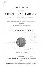 Discoveries in the Ruins of Nineveh and Babylon with Travels in Armenia, Kurdistan and the Desert, Being the Result of a Second Expedition Undertaken for the Trustees of the British Museum By Austen H. Layard: Volume 1