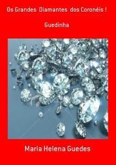Os Grandes Diamantes Dos Coronéis !