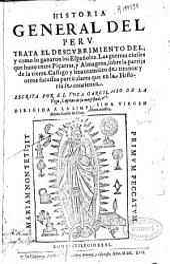 Historia general del Peru: trata el descubrimiento del y como lo ganaron los españoles, las guerras ciuiles que huuo entre Piçarros y Almagros ... y otros sucessos particulares