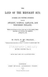 The Land of the Midnight Sun: Summer and Winter Journeys Through Sweden, Norway, Lapland, and Northern Finland : with Descriptions of the Inner Life of the People, Their Manners and Customs, the Primitive Antiquities, Etc, Volume 2