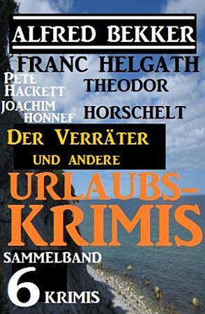 Sammelband 6 Krimis  Der Verr  ter und andere Urlaubs Krimis PDF