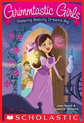 Sleeping Beauty Dreams Big (Grimmtastic Girls #5)