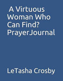 A Virtuous Woman Who Can Find  Prayer Journal  Ephesians 2 10 for We Are God s Handiwork  Created in Christ Jesus to Do Good Works  Which God Prepared PDF