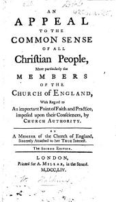 An Appeal to the Common Sense of all Christian People, more particularly the members of the Church of England, with regard to an important point of Faith and Practice, imposed on their consciences by church authority. By a Member of the Church of England i.e. William Hopkins , etc