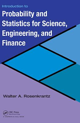 Introduction to Probability and Statistics for Science  Engineering  and Finance
