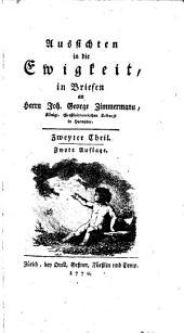 Aussichten in die Ewigkeit: in Briefen an Herrn Joh. George Zimmermann, Königl. Großbrittannischen Leibarzt in Hannover, Band 2
