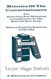 Minutes of the Commissioners for Detecting and Defeating Conspiracies in the State of New York: Albany County Sessions, 1778-1781
