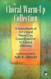 The Choral Warm-Up Collection: A Sourcebook of 167 Choral Warm-ups Contributed by 51 Choral Directors