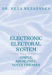Electronic Electoral System: Simple, Abuse Free, Voter Friendly