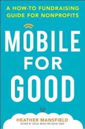 Mobile for Good: A How-To Fundraising Guide for Nonprofits: A How-To Fundraising Guide for Nonprofits