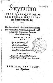 Satyrarum libri quinque priores: T. Naogeorgo ... autore ... His sunt adjuncti, de animi tranquillitate duo libelli: unus Plutarchi, latinus ab eodẽ factus: alter Senecę: cum annotationib. in utrum