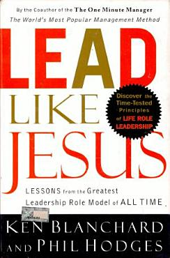 Lead Like Jesus  Lessons From The Greatest Leadership Role Model Of All Time PDF