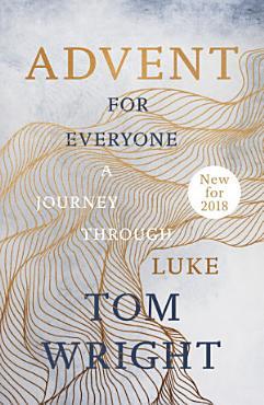 Advent for Everyone  2018   A Journey through Luke PDF