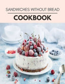 Sandwiches Without Bread Cookbook
