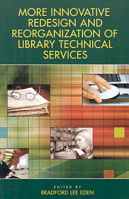 More Innovative Redesign and Reorganization of Library Technical Services PDF