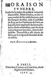 Oraison funebre, faicte sur le trespas de ... Marie Dudrac, ... veufue de feu ... Iacques Aurillot, iadis conseiller du Roy, etc. (Diuerses epistres.).