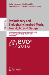 Evolutionary and Biologically Inspired Music, Sound, Art and Design: 5th International Conference, EvoMUSART 2016, Porto, Portugal, March 30 -- April 1, 2016, Proceedings