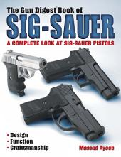 The Gun Digest Book of Sig-Sauer: A Complete Look At Sig-Sauer Pistols