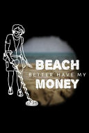 Beach Better Have My Money  Blank Lined Journal to Write in   Ruled Writing Notebook PDF