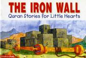 The Iron Wall: Quran Stories for Little Hearts (Goodword)
