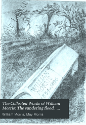The Collected Works of William Morris: The sundering flood. Unfinished romances