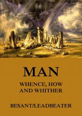 Man: Whence, How and Whither