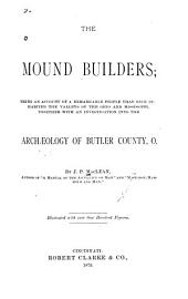 The Mound Builders: Being an Account of a Remarkable People that Once Inhabited the Valleys of the Ohio and Mississippi, Together with an Investigation Into the Archæology of Butler County, O.