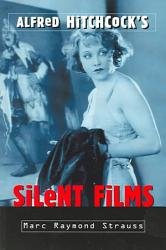 Alfred Hitchcock S Silent Films Book PDF