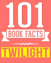 The Twilight Saga - 101 Amazingly True Facts You Didn't Know: Fun Facts and Trivia Tidbits Quiz Game Books