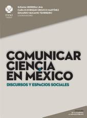 Comunicar ciencia en México: Discursos y espacios sociales